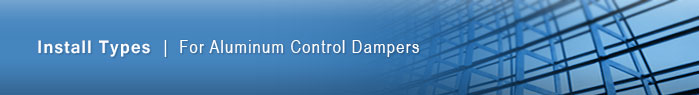 Install Types for aluminum control dampers.