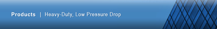 Heavy-Duty, low pressure drop